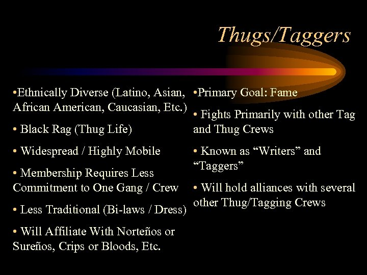 Thugs/Taggers • Ethnically Diverse (Latino, Asian, • Primary Goal: Fame African American, Caucasian, Etc.