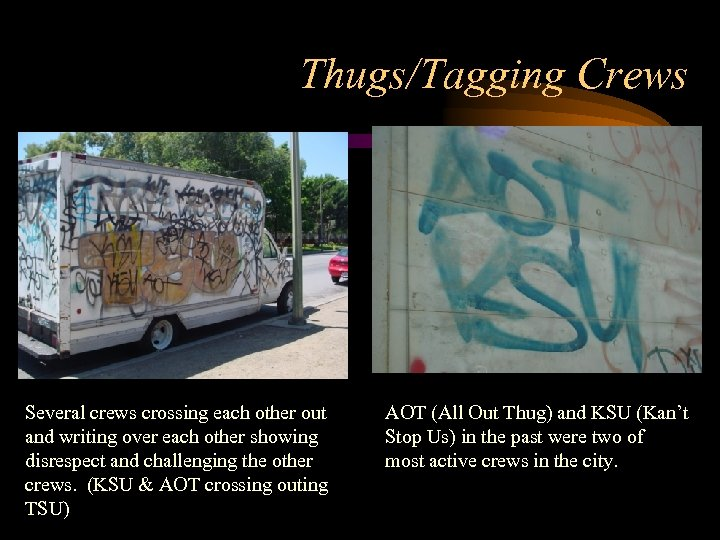 Thugs/Tagging Crews Several crews crossing each other out and writing over each other showing