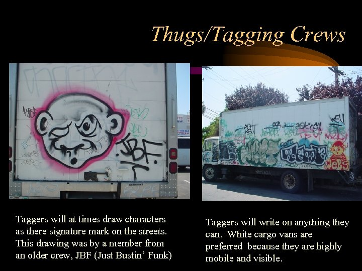 Thugs/Tagging Crews Taggers will at times draw characters as there signature mark on the