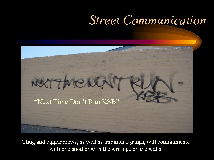 """Street Communication """"Next Time Don't Run KSB"""" Thug and tagger crews, as well as"""