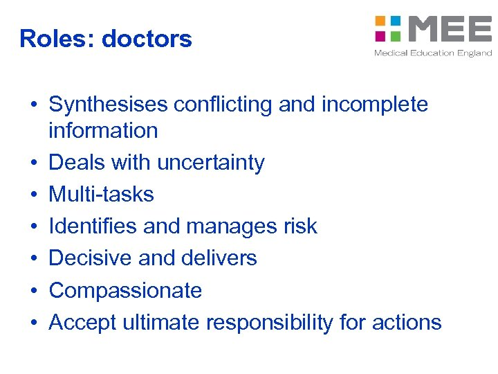 Roles: doctors • Synthesises conflicting and incomplete information • Deals with uncertainty • Multi-tasks