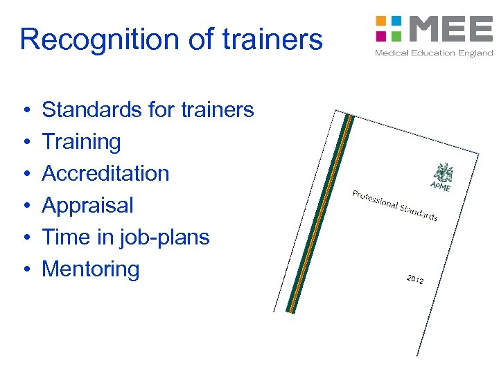 Recognition of trainers • • • Standards for trainers Training Accreditation Appraisal Time in
