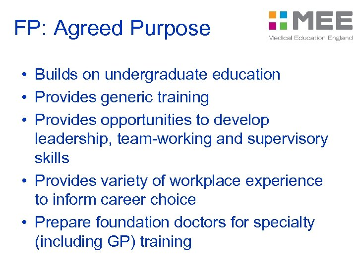 FP: Agreed Purpose • Builds on undergraduate education • Provides generic training • Provides