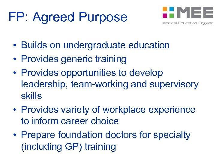 FP: Agreed Purpose • Builds on undergraduate education • Provides generic training • Provides
