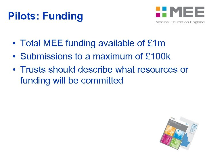 Pilots: Funding • Total MEE funding available of £ 1 m • Submissions to