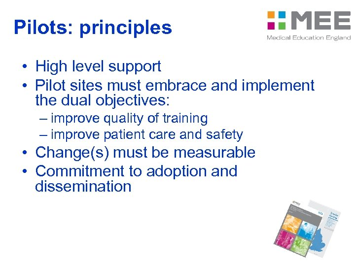 Pilots: principles • High level support • Pilot sites must embrace and implement the