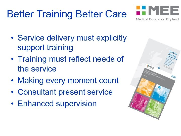 Better Training Better Care • Service delivery must explicitly support training • Training must
