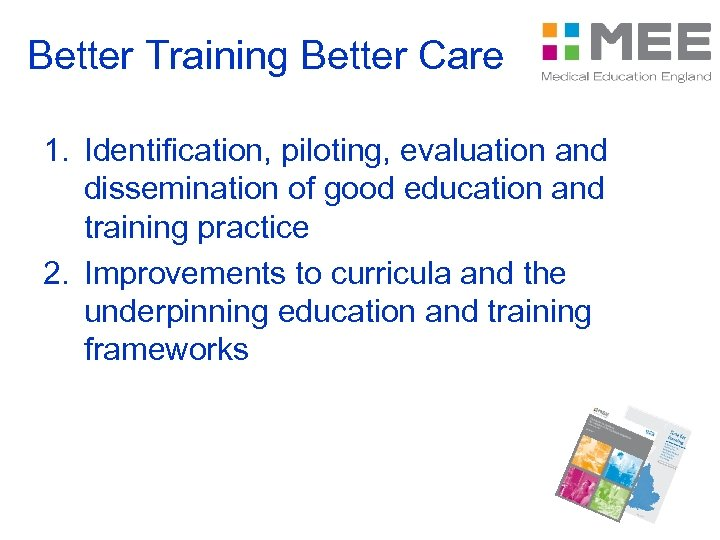 Better Training Better Care 1. Identification, piloting, evaluation and dissemination of good education and