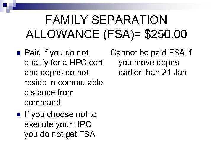 FAMILY SEPARATION ALLOWANCE (FSA)= $250. 00 n n Paid if you do not Cannot