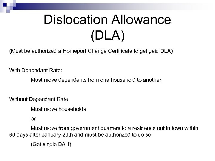 Dislocation Allowance (DLA) (Must be authorized a Homeport Change Certificate to get paid DLA)