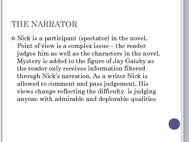 THE NARRATOR Nick is a participant (spectator) in the novel. Point of view is
