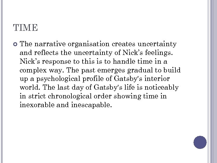 TIME The narrative organisation creates uncertainty and reflects the uncertainty of Nick's feelings. Nick's