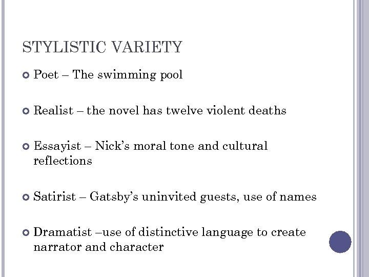 STYLISTIC VARIETY Poet – The swimming pool Realist – the novel has twelve violent