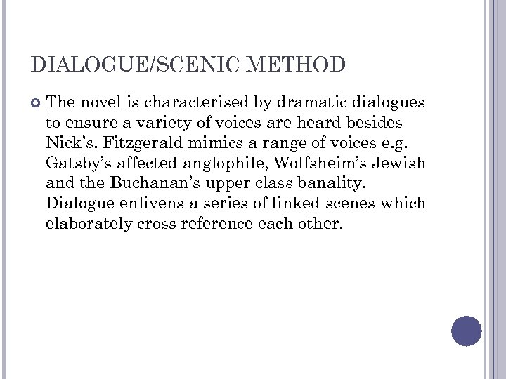 DIALOGUE/SCENIC METHOD The novel is characterised by dramatic dialogues to ensure a variety of