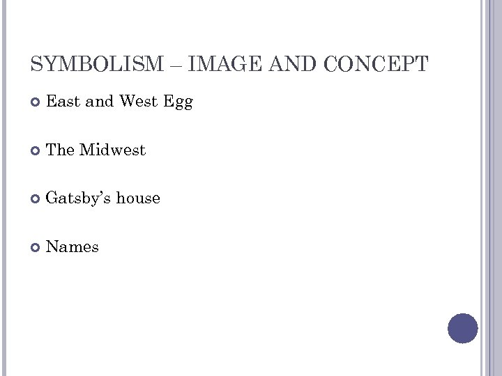 SYMBOLISM – IMAGE AND CONCEPT East and West Egg The Midwest Gatsby's house Names