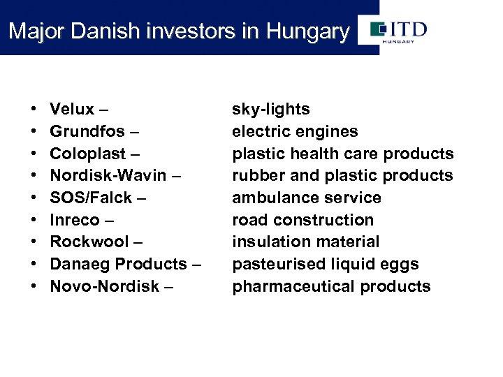 Major Danish investors in Hungary • • • Velux – Grundfos – Coloplast –