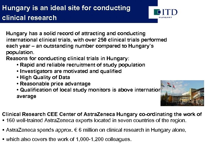 Hungary is an ideal site for conducting clinical research Hungary has a solid record