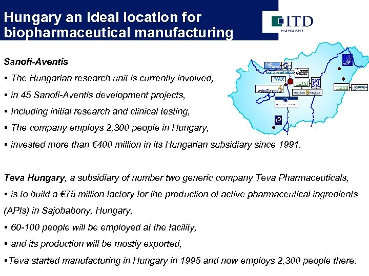 Hungary an ideal location for biopharmaceutical manufacturing Sanofi-Aventis § The Hungarian research unit is