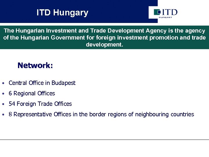 ITD Hungary The Hungarian Investment and Trade Development Agency is the agency of the