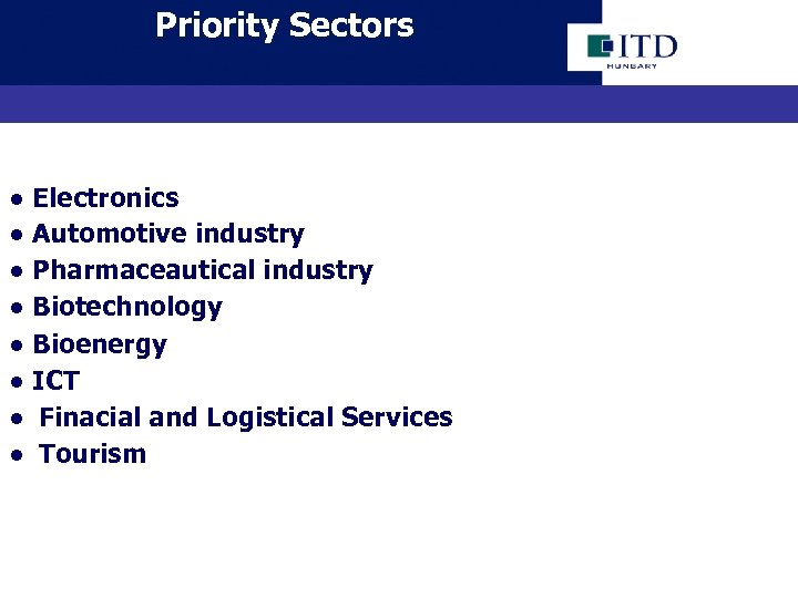 Priority Sectors ● Electronics ● Automotive industry ● Pharmaceautical industry ● Biotechnology ● Bioenergy