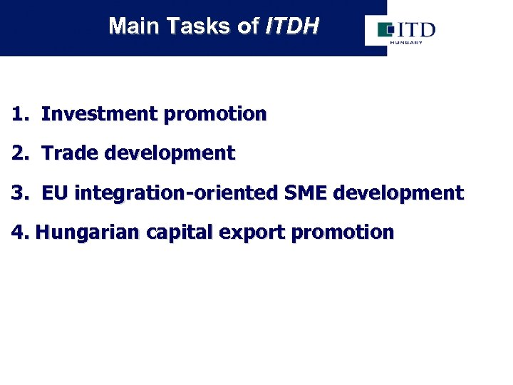 Main Tasks of ITDH 1. Investment promotion 2. Trade development 3. EU integration-oriented SME