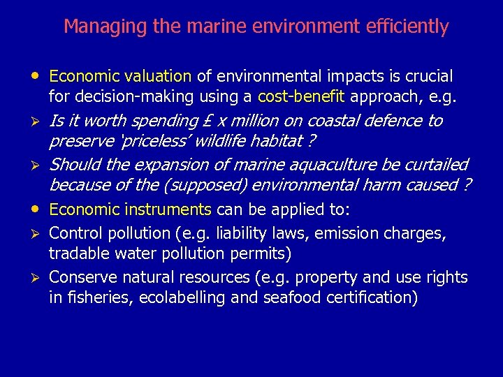 Managing the marine environment efficiently • Economic valuation of environmental impacts is crucial for
