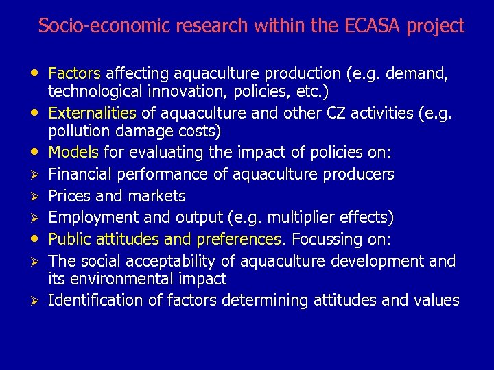Socio-economic research within the ECASA project • Factors affecting aquaculture production (e. g. demand,