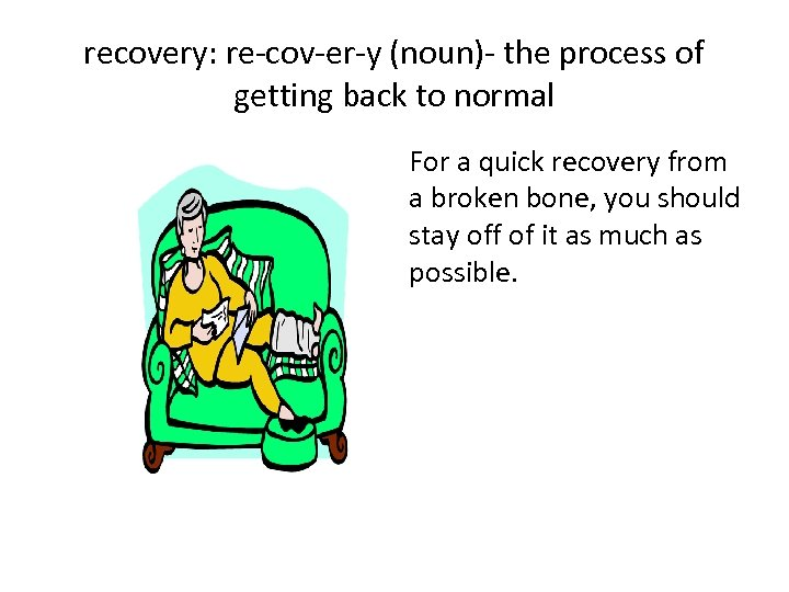recovery: re-cov-er-y (noun)- the process of getting back to normal For a quick recovery