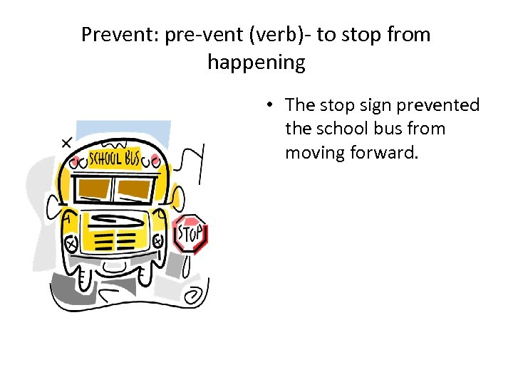Prevent: pre-vent (verb)- to stop from happening • The stop sign prevented the school