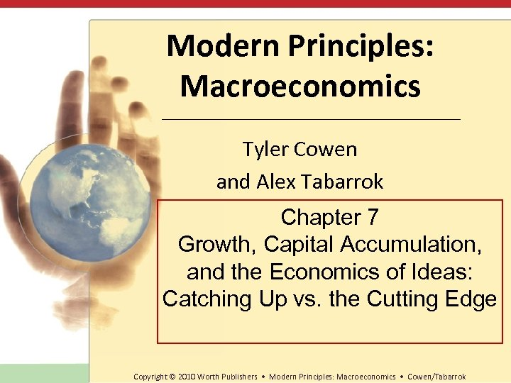 Modern Principles: Macroeconomics Tyler Cowen and Alex Tabarrok Chapter 7 Growth, Capital Accumulation, and