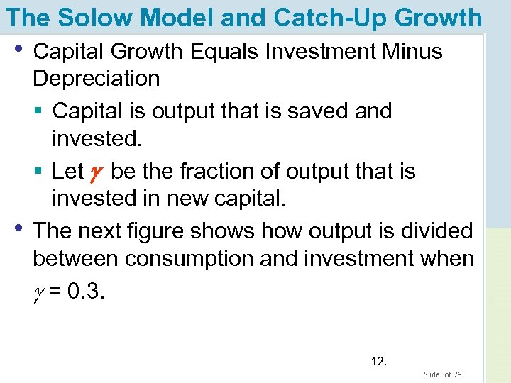 The Solow Model and Catch-Up Growth • Capital Growth Equals Investment Minus • Depreciation