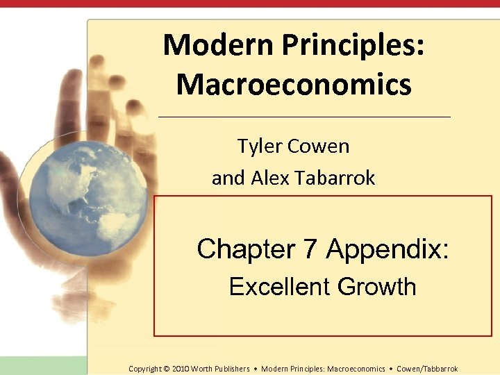 Modern Principles: Macroeconomics Tyler Cowen and Alex Tabarrok Chapter 7 Appendix: Excellent Growth Copyright