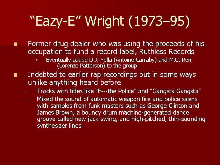 """Eazy-E"" Wright (1973– 95) n Former drug dealer who was using the proceeds of"