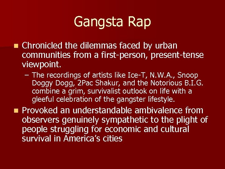 Gangsta Rap n Chronicled the dilemmas faced by urban communities from a first-person, present-tense