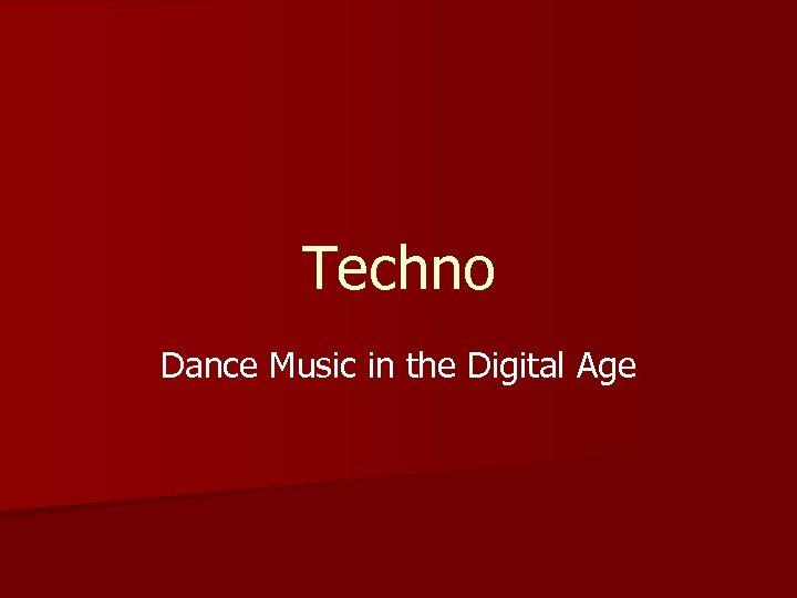 Techno Dance Music in the Digital Age