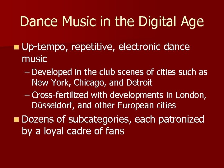 Dance Music in the Digital Age n Up-tempo, music repetitive, electronic dance – Developed