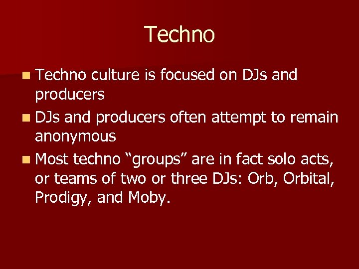 Techno n Techno culture is focused on DJs and producers often attempt to remain