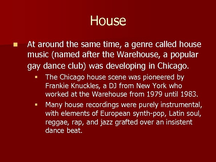 House n At around the same time, a genre called house music (named after
