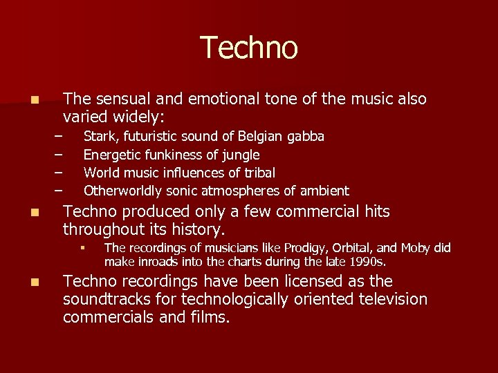 Techno n The sensual and emotional tone of the music also varied widely: –