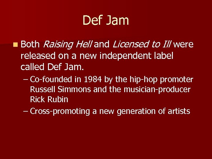 Def Jam n Both Raising Hell and Licensed to Ill were released on a