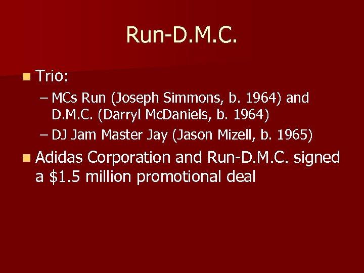 Run-D. M. C. n Trio: – MCs Run (Joseph Simmons, b. 1964) and D.