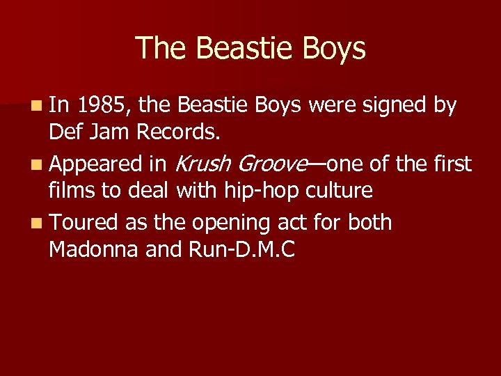 The Beastie Boys n In 1985, the Beastie Boys were signed by Def Jam