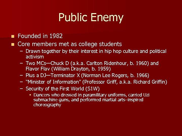 Public Enemy Founded in 1982 n Core members met as college students n –