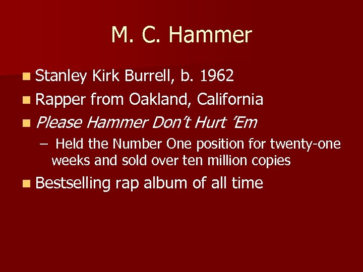 M. C. Hammer n Stanley Kirk Burrell, b. 1962 n Rapper from Oakland, California