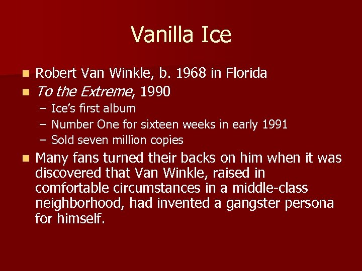Vanilla Ice Robert Van Winkle, b. 1968 in Florida n To the Extreme, 1990