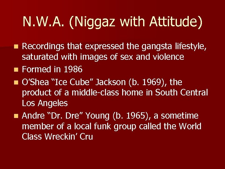 N. W. A. (Niggaz with Attitude) n n Recordings that expressed the gangsta lifestyle,