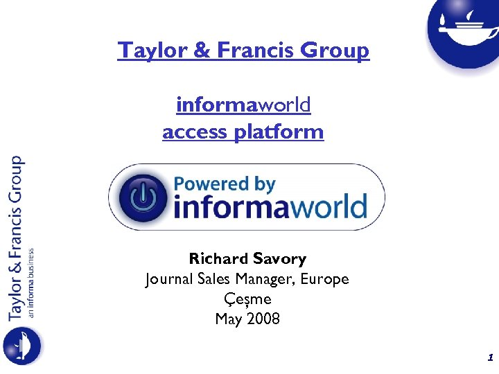 Taylor & Francis Group informaworld access platform Richard Savory Journal Sales Manager, Europe Çeşme