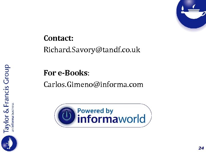 Contact: Richard. Savory@tandf. co. uk For e-Books: Carlos. Gimeno@informa. com 24