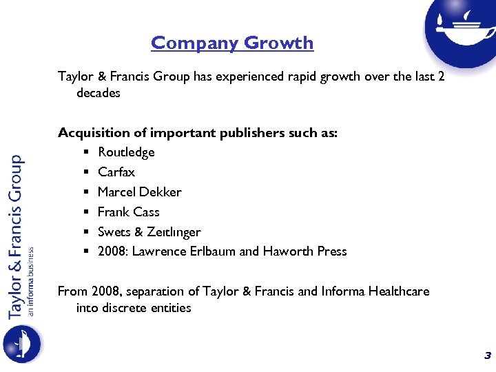 Company Growth Taylor & Francis Group has experienced rapid growth over the last 2