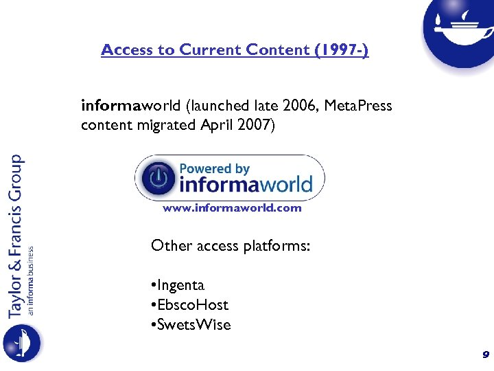 Access to Current Content (1997 -) informaworld (launched late 2006, Meta. Press content migrated